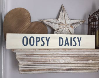 Handmade Wooden Sign - OOPSY DAISY - Rustic, Vintage, Shabby Chic, large 60cm