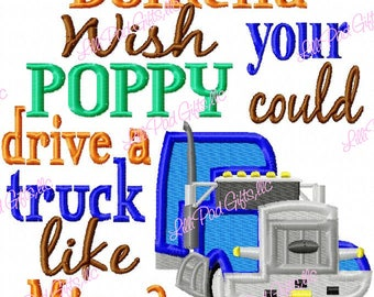 Dontcha wish your Poppy could drive a truck like mine - 18 Wheeler - Machine Embroidery Design - 6 Sizes