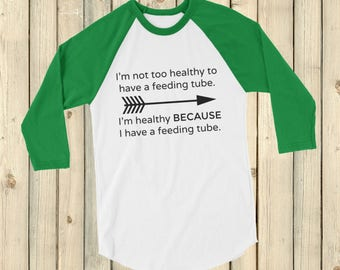 I'm Healthy Because of My Feeding Tube 3/4 Sleeve Unisex Raglan - Choose Color