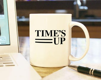 Time's Up Coffee Mug Cup Sexual Harassment Inequality Assault Abuse of Power 5 dollars to Legal Defense Fund #times up #timesupnw #timesup