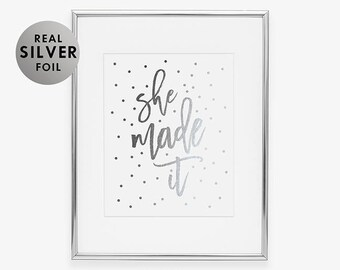 Silver Foil Print SHE MADE IT Girl Power Poster Motivational  quote She Quote She Power Strength Art Print She Quote Office Wall Art A37
