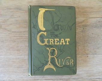 Down the Great River: An Account of the Discovery of the Mississippi by Captain Willard Glazier. Rare antique book circa 1890.