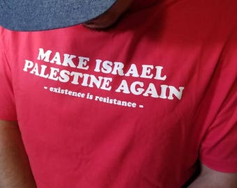 Make Israel Palestine Again by Existence is Resistance