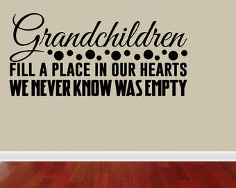 Wall Decal Quote Grandchildren Fill A Place In Our Hearts We Never Knew Was Empty (JP376)
