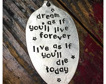 Stamped Vintage Upcycled Spoon Jewelry Pendant Charm - Quote - James Dean - Dream As If You'll Live Forever Live As If You'll Die Today