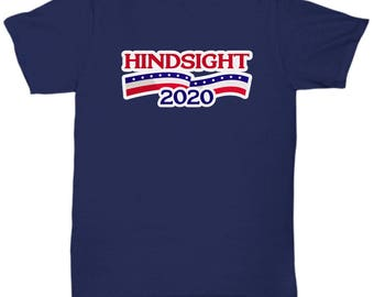 Hindsight 2020 Funny Political Shirt Gift Anti Trump Resistance Resist Sarcastic Shirts