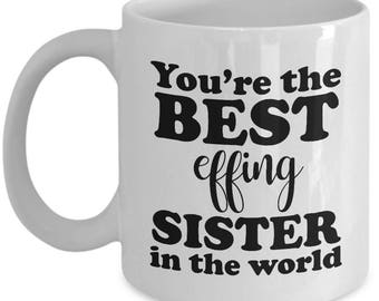 Best Effing Sister in the World Funny Mug Gift from Brother Family Sarcastic Coffee Cup