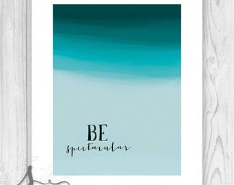 Inspirational Typography Poster, Be spectacular Printable Home Decor, Printable Watercolor Decor, New Years Resolution Gift