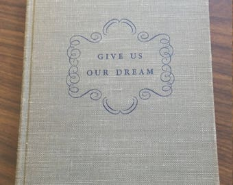 "Vintage Book ""Give Us Our Dream"" by Arthemise Goertz - Cloth First Edition 1947 Whittelsey House"
