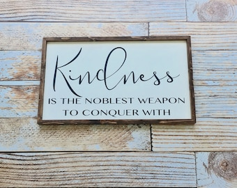 """kindness is the noblest weapon to conquer with 
