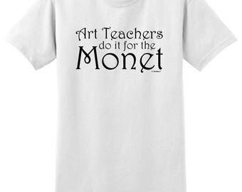 Teacher Gift Art Teachers are in it for the Monet T-Shirt 2000 - OD-453
