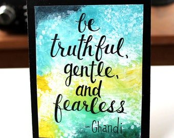 Be Truthful, Gentle and Fearless, Wood Mounted Art Print, Ghandi quote, Handlettered, Painted Quotes, Home Decor, Desk Art