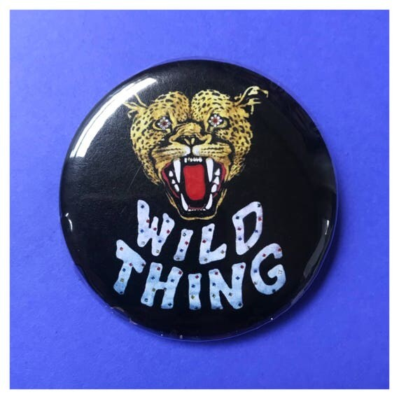 "2.25"" Pinback Button - Wild Thing Tiger Pin Large Pinback Button/Badge - Party Time Cat Button Fun Weird Pin - Handmade Funky WILD THING"
