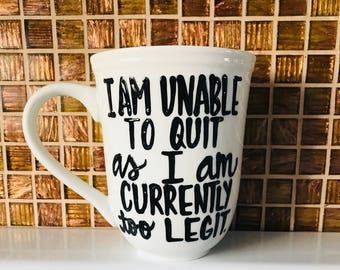 awesome mug- I am unable to quit as i am currently too legit-  stocking stuffer- funny mug- coffee mug- funny - gifts for boss coworker