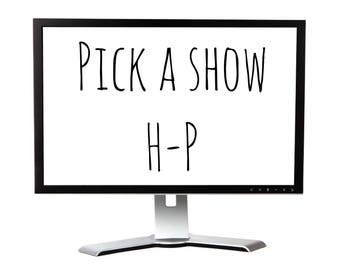 TV Labels H-P Choose your Show. Any Show