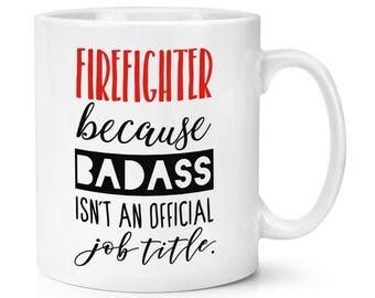 Firefighter Because Badass Isn't An Official Job Title 10oz Mug Cup