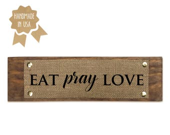 Eat Pray Love - BURLAP/WOOD SIGN - Handmade - Rustic Kitchen Wall Decor
