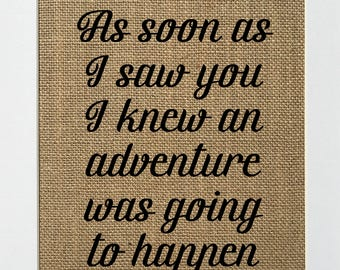 As Soon As I Saw You I knew An Adventure Was Going To Happen - BURLAP SIGN 5x7 8x10 - Rustic Vintage/Home Decor/Nursery/Love House Sign