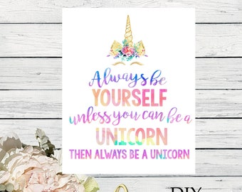 Unicorn Sign - Always be yourself unless you can be a Unicorn - Watercolor Design Gold Sparkle *****INSTANT DOWNLOAD****(Unicorn-Sign)