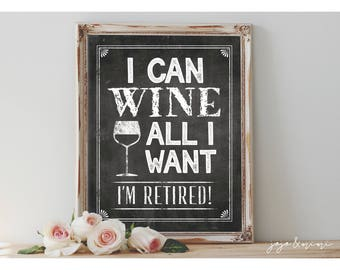 INSTANT 'I Can WINE All I Want I'm Retired!' Printable Retirement Party and Event Chalkboard Party Sign Retirement Celebration Decor