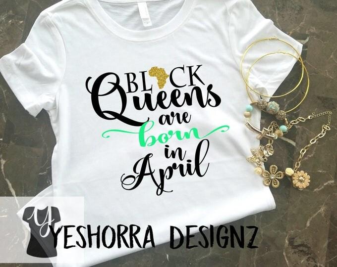 Black Queens are Born in April, Birthday Queen Shirt, Birthday Girl Shirt, 21st Birthday, Birthday Shirt, Birthday Girl, Queens are born