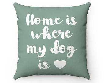 Home is where my dog is Pillow, Throw Pillow Covers, Square Pillow Cases, Dog Lover Cushion Cover Case, Funny Housewarming gift