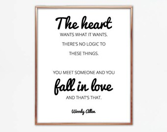 The heart wants what it wants. There's no logic to these things, Woody Allen quote, saying, love art, decor, poster, large wall art frame
