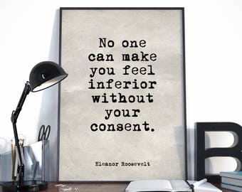 No one can make you feel inferior without your consent, Eleanor Roosevelt Quote, Inspirational Quote, Inspirational Print