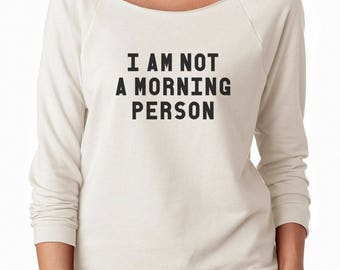 I am Not a Morning Person Shirt Quote Funny Hipster Fashion Slogan Gifts Ideas Off Shoulder Sweatshirt Teen Sweatshirt Women Sweatshirt