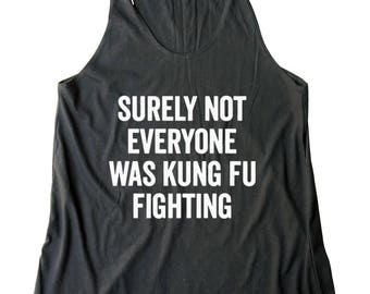Surely Not Everyone Was Kung Fu Fighting Shirt Ladies Graphic Tees Women Gifts For Lady Shirt Women Tank Top Racerback Shirt For Teen Gifts