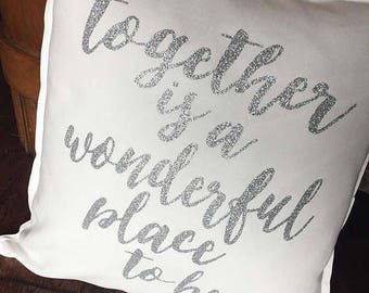 Together is a Wonderful Place to be - typography cushion - wedding gift - ivory and silver - 20 x 20 inches