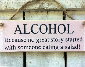 Funny Sign. Kitchen/Bar Sign. Alcohol Because No Good Story Started With Someone Eating A Salad. Rustic Sign.