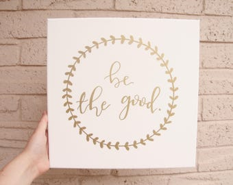"""Be the Good Hand lettered Calligraphy Wall Decor Gold 10""""x 10"""""""