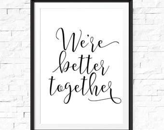Wir sind besser zusammen, druckbare Poster, druckbare Hochzeit, Wohnung Dekor, sofortiger Download, romantische Zitat, Kalligraphie Druck
