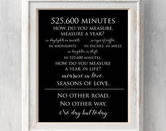 Rent Print. 525,600 Minutes.  How do you measure, measure a year?  Seasons of love. No other road no other way. All Prints BUY 2 GET 1 FREE!