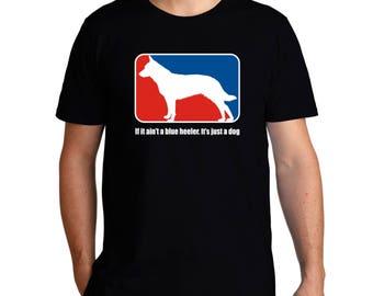 If It Ain'T A Blue Heeler It'S Just A Dog T-Shirt