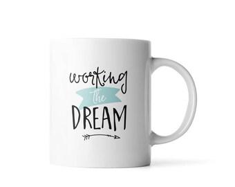 Working the Dream Coffee Mug | Motivational Mug | Coffee Mugs for Her | Cute Office Decor | Graduation Gift | Inspirational Gifts