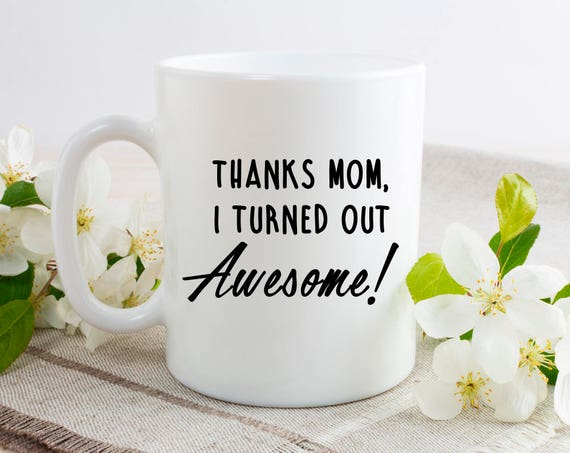 Thanks Mom I turned Out Awesome Mug - From Doughter Gift Personalised Mum Mug - Mum Est Mug - Best Friend Mug - Mothers Day Gift 6CA