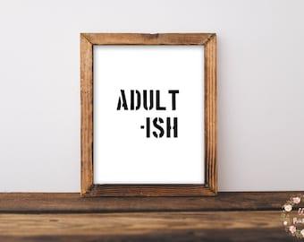 Adultish, Adultish Print, Adult-ish Printable, Adult-ish Print, Wall Art, Black And White Wall Art, Mom Quote, Adult Wall Art, Adult Quote