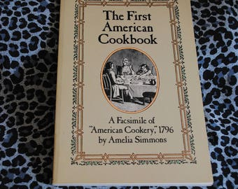 The First American Cookbook- A Facsimile of American Cookery 1796 by Amelia Simmons 1984