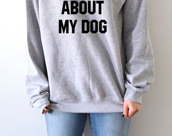 Ask me about my dog  Sweatshirt fashion women girls womens gifts ladies saying humor love animal bed jumper cute
