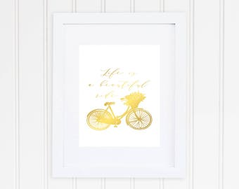 Life Is A Beautiful Ride, Bicycle Print, Real Foil Print, Bike Wall Art