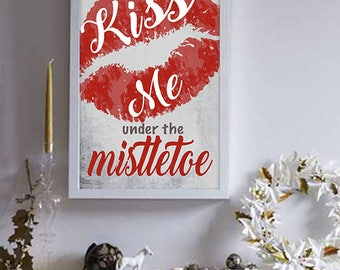 Printable/Dowloadable Kiss Me Under the Mistletoe