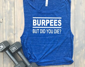 Burpees - But Did You Die? // MORE COLORS! // Women's Flowy Muscle Tank Top // Funny Gym Shirt // Barre // HIIT // Spin
