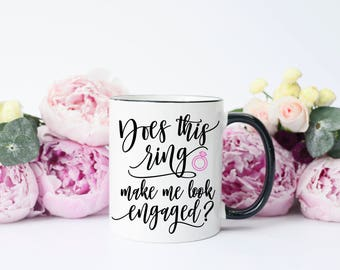 Does This Ring Mug, Does This Ring Make Me Look Engaged Mug, Engagement Mug, Engaged Mug, Does This Ring Gift, Do I Look Engaged Mug