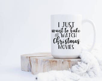 I Just Want To Bake And Watch Christmas Movies Mug, Christmas Mug, Christmas Lover, Hallmark Movies, Baking, Baker, Christmas Cookies,Coffee