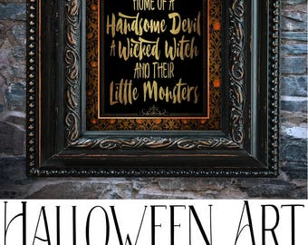 Halloween Print, Halloween Art, Home of a Handsome Devil, a Wicked Witch and their Little Monsters