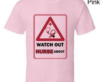 Funny Nurses T-Shirt,Watch Out Nurse About,funny nurses tees,nurse humor,nurse clothing,cool nurses gear,nurses gifts,