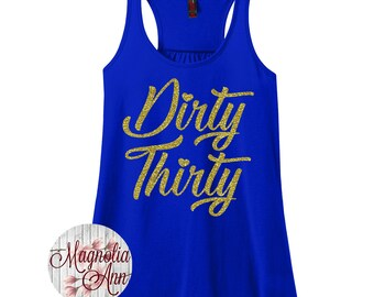 Dirty 30, 30th Birthday, Happy Birthday, Birthday Girl, Women's Racerback Tank Top in 9 Colors in Sizes Small-4X, Plus Size