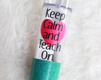 Keep Calm and Teach On Glitter Tumbler / Teacher Tumbler / Teacher Cup / Glitter Cup / Skinny Tumbler / Teacher Gift / Preschool Teacher
